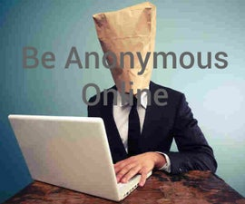 Be Anonymous Online