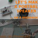 LET'S MAKE a PORTABLE SPEAKER ON a BREADBOARD