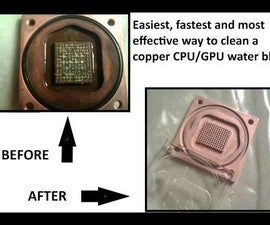 Easiest, fastest and most effective way to clean a copper CPU/GPU water block