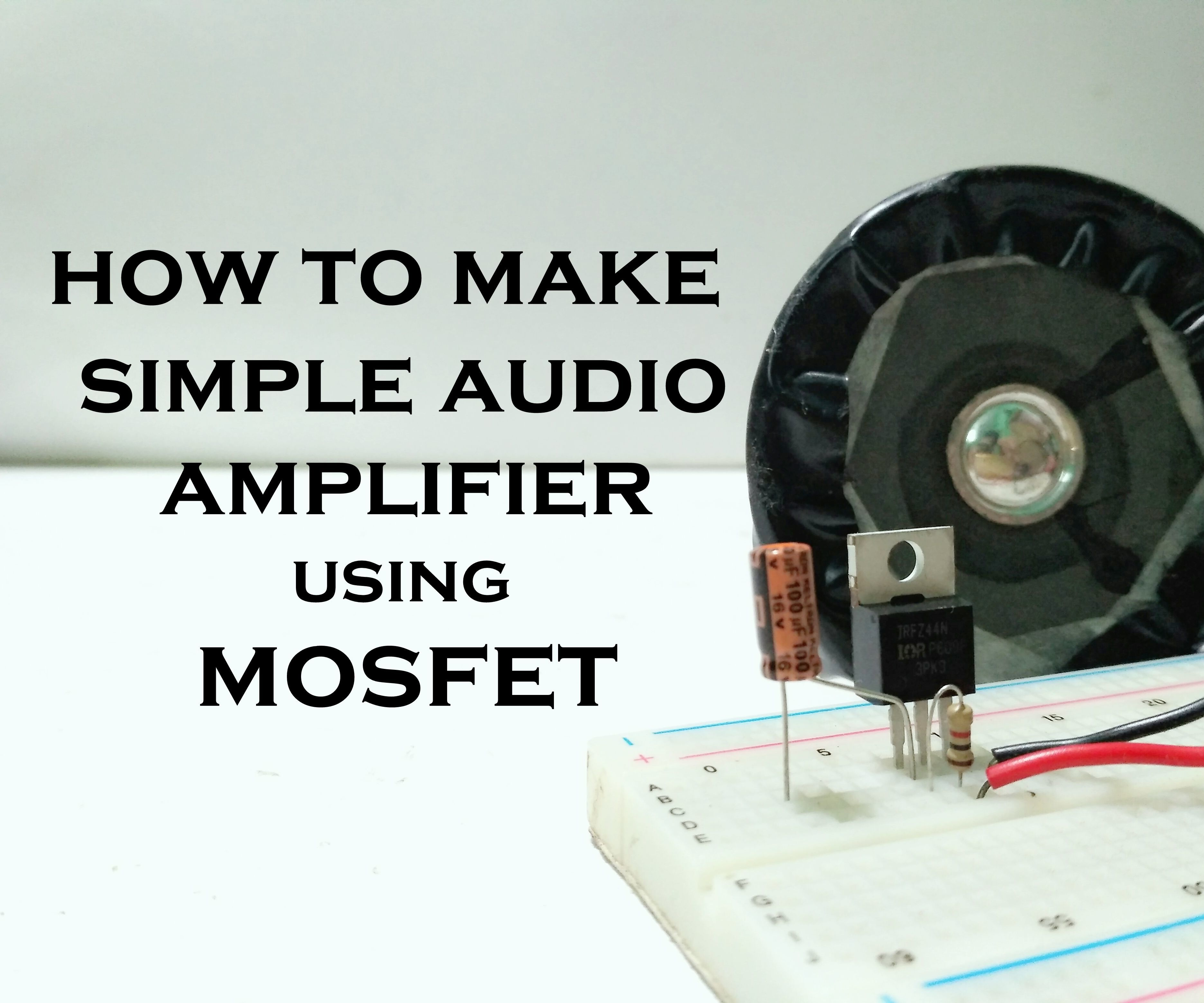 How to Make Simple Audio Amplifier With Mosfet: 4 Steps (with Pictures)