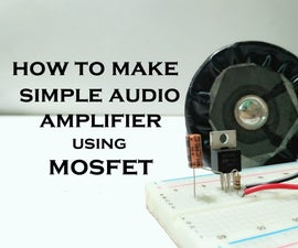 How to Make Simple Audio Amplifier With Mosfet