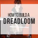 How to Build a Dreadloom