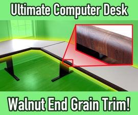 Ultimate Computer Desk With Walnut End Grain Trim