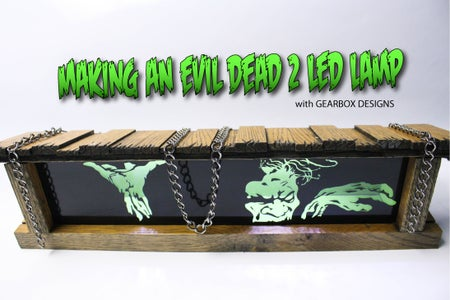 Evil Dead Scary LED Lamp Build With Gearbox Designs