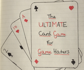 The Ultimate Card Game for Game Haters