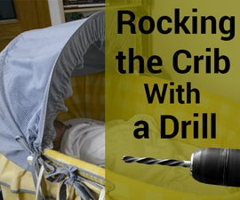Use a Drill to Rock the Crib