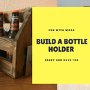 Build a Bottle Holder With Wood