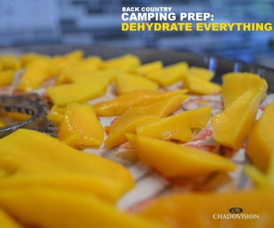 Back Country Camping Prep: Dehydrate Everything
