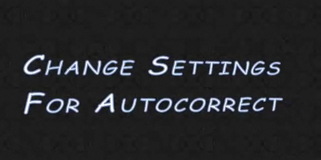 """Picture of Change """"Autocorrect"""" Settings"""