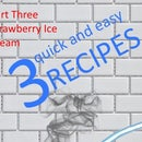 3 Quick and Easy Recipes (Part Three)