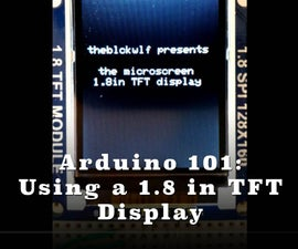 Beginner Arduino - Using a 1.8 Inch TFT Display