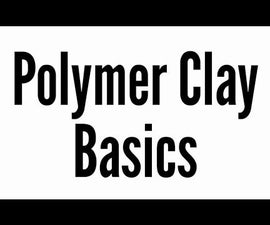 Polymer Clay Basics (Clays, Softening, Baking, Armatures, Bulking Them Out, Reference, Tools, Blending, and Demonstrations)