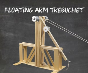 The Floating Arm Trebuchet