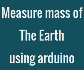 How to measure mass of the Earth using arduino.