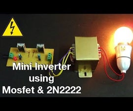 Simple 12 Volt to 240 Volt Mini Inverter Using MOSFET & 2N2222 Transistor