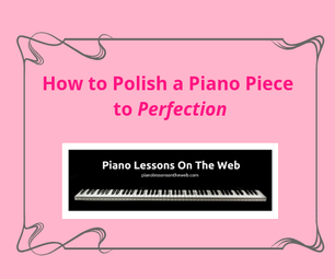 How to Polish a Piano Piece to Perfection