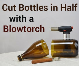 Cut Glass Bottles in Half with a Blowtorch