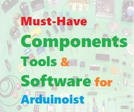 Must-Have Components, Tools and Software for Arduinoist