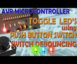 AVR Microcontroller. Toggle LED's Using a Push Button Switch. Push Button Debouncing.