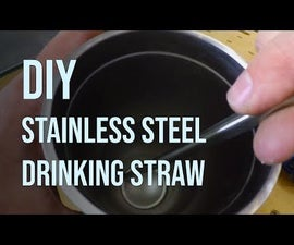 DIY Drinking Straws From Stainless Steel Tubing - Material Selection and Guidance