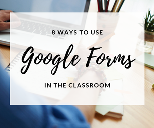 Google Forms in the Classroom