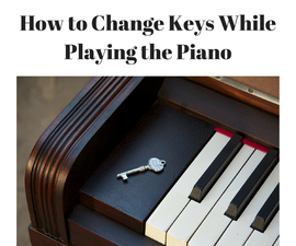 How to Change Keys While Playing the Piano