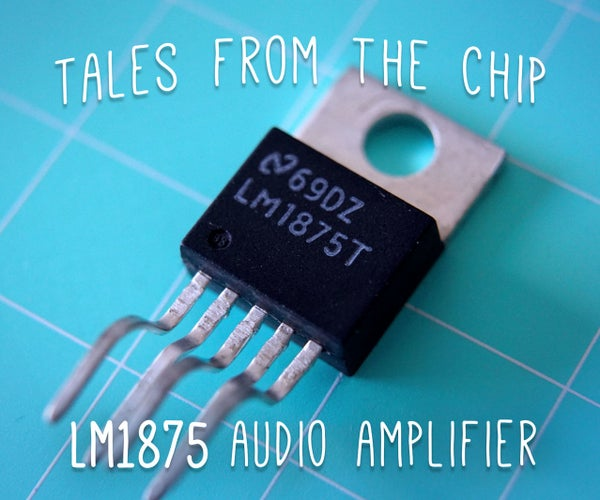 Tales From the Chip: LM1875 Audio Amplifier