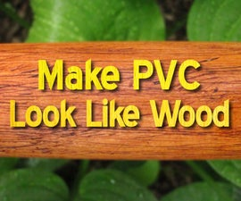 Make PVC Look Like Wood