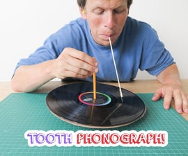 Tooth Phonograph!