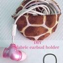 DIY Fabric Earbud Holder