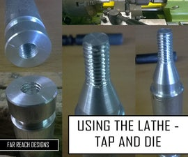 Using the Lathe - Tap and Die