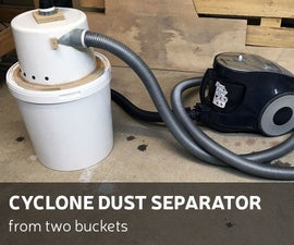 DIY: Cyclone Dust Separator From Two Buckets