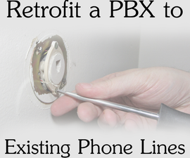 Retrofit a PBX to Existing Phone Lines