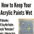How to Keep Your Acrylic Paints Wet