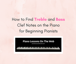 How to Find Treble and Bass Clef Notes on the Piano for Beginning Pianists