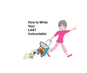 How to Write Your LAST Instructable