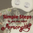 Simple Steps to Give Your Robot Personality