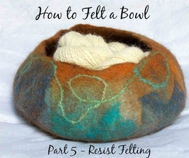 How to Felt a Bowl, Resist Felting