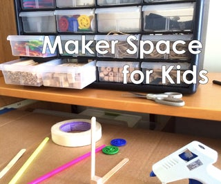 Create a Maker Space for Kids