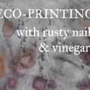 Eco-Printing With Rust & Vinegar