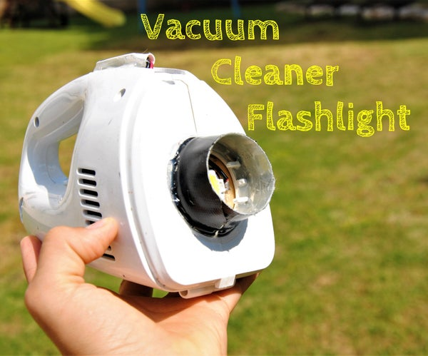 Handheld Dimmable LED Flashlight (from an Old Vacuum Cleaner!)
