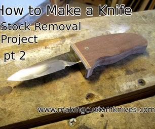 How to Make a Knife Pt 2