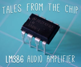 Tales From the Chip: LM386 Audio Amplifier