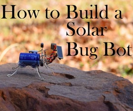 Make a Solar Powered Bug Robot