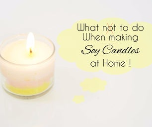 What Not to Do When Making Soy Candles at Home!!