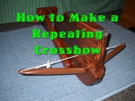 How to Make a Repeating Crossbow