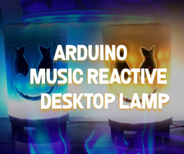 Arduino Music Reactive Desktop Lamp