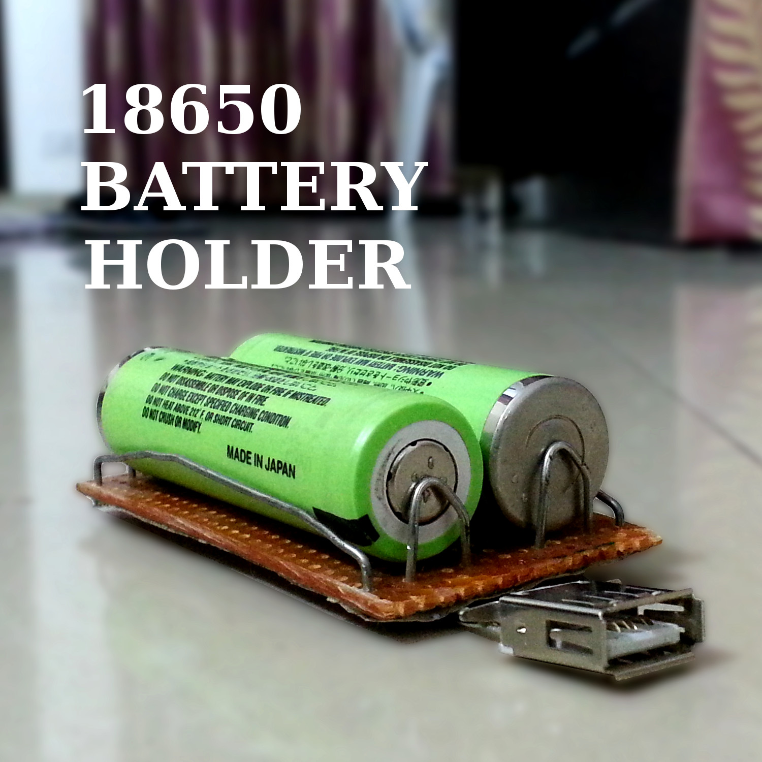 Picture of How to Make 18650 Battery Holder at Home