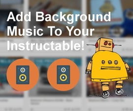 Add Background Music to Your Instructable!