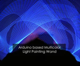 Arduino Based Multi Color Light Painting Wand